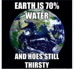 Yet hoes still be thirsty! Smh More