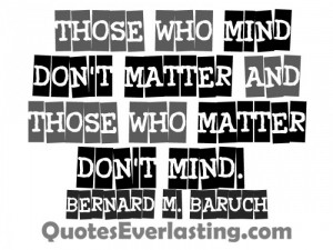 Those who mind don't matter, and those who matter don't mind ...