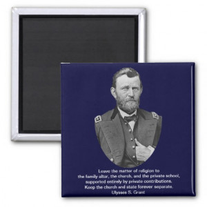 Ulysses S. Grant quotes on church and state. Refrigerator Magnets
