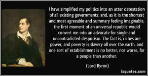 ... is no better, nor worse, for a people than another. - Lord Byron