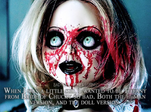 When I was a little kid, I wanted to be Tiffany from Bride of Chucky ...