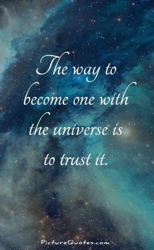... way to become one with the universe is to trust it Picture Quote #1