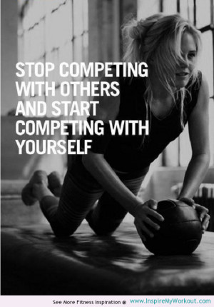 Fitness quote encouraging you to start competing with yourself rather ...