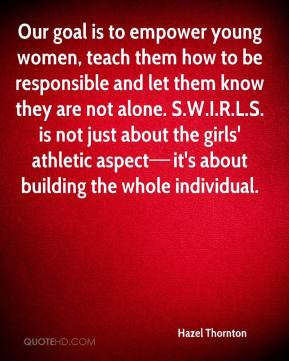 Our goal is to empower young women, teach them how to be responsible ...