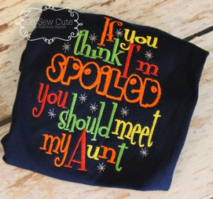 If you think I'm spoiled aunt shirt-aunt,spoiled,shirt,onesie, tee