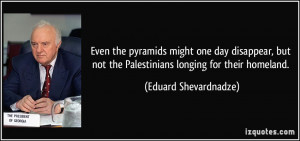 ... not the Palestinians longing for their homeland. - Eduard Shevardnadze