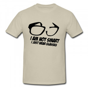 ... smart i just wear glasses 3 Printed Quote T Shirts for Men 100% Cotton
