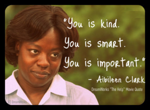 Today's Quote: The Help Movie – Aibileen – You Is Kind…