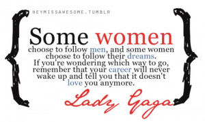 Some women choose to follow men, and some women choose to follow ...