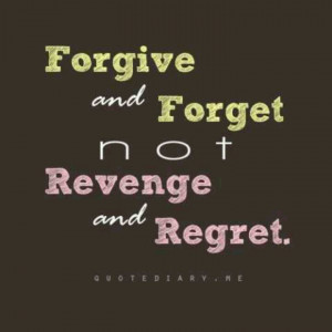 Forgive and Forget quote which is the issue that Paulina or any other ...