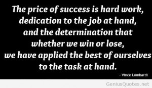 the-price-of-success-is-hard-work-dedication-to-the-job-at-hand-and ...