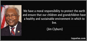 We have a moral responsibility to protect the earth and ensure that ...