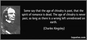 that the age of chivalry is past, that the spirit of romance is dead ...