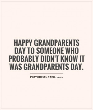who probably didn't know it was Grandparents Day Picture Quote #1