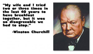 ... , but it wsa so disagreeable we had to stop. -Winston Churchill