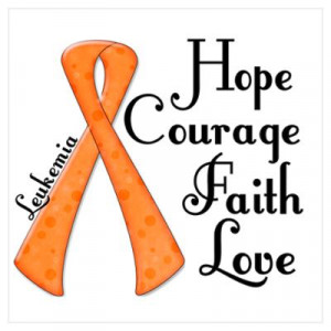 ... > Wall Art > Posters > Hope Courage Faith Love LEUKEMIA Poster