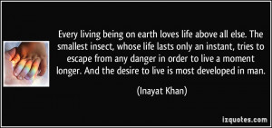 ... longer. And the desire to live is most developed in man. - Inayat Khan