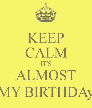 keep calm its almost my birthday quotes