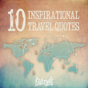 ve put together a list of my favorite inspirational travel quotes