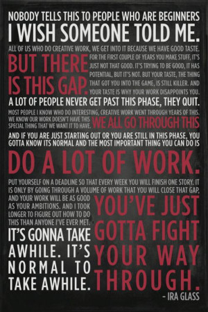 Ira Glass quote, so inspiring.