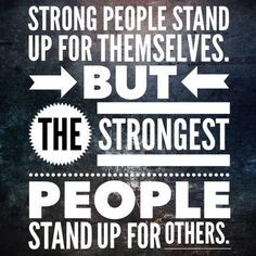 Stand up for those who are being bullied. More