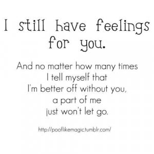 still have feelings for you #feelings #i'm better off without you # ...