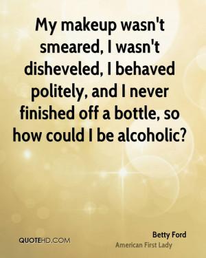 My makeup wasn 39 t smeared I wasn 39 t disheveled I behaved politely ...