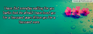 Have Loved You For A Thousand Years Quotes