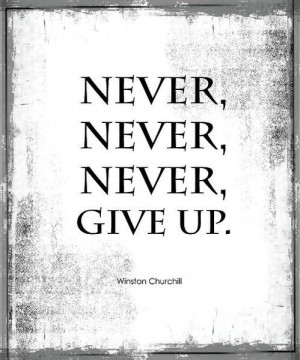 Never, never, never, give up