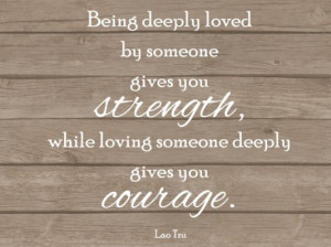 ... strength while loving someone deeply gives you courage image quotes