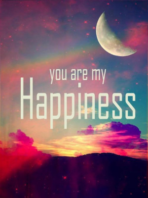 Home » Picture Quotes » Happy » You are my happiness