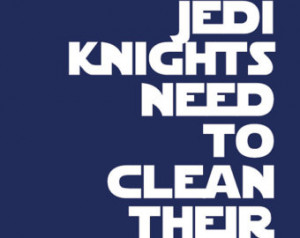 Even Jedi Knights Need to Clean the ir Room/Star Wars/ Quotes for ...