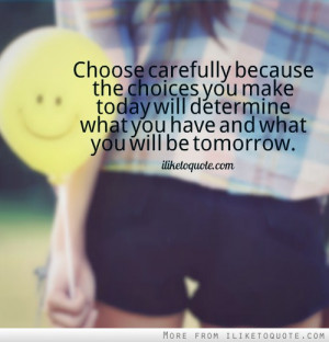 ... choices you make today will determine what you have and what you will