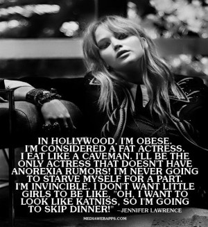 In Hollywood, I`m obese. I`m considered a fat actress. I eat like a ...