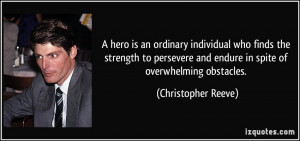 hero is an ordinary individual who finds the strength to persevere ...