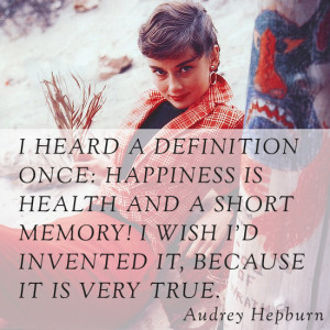 ... wish I'd invented it, because it is very true – Audrey Hepburn