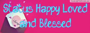 Status Happy Loved and Blessed Profile Facebook Covers