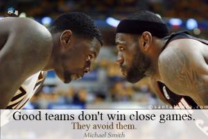 Good Sports Quotes Good teams don't win close