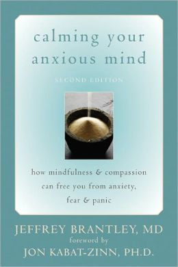 Calming Your Anxious Mind: How Mindfulness and Compassion Can Free You ...