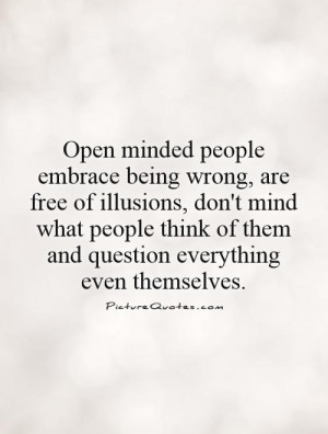 Minded Quotes Illusion Quotes Open Mind Quotes Open Your Mind Quotes ...