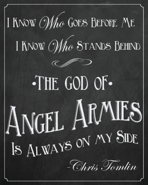 ... Sign. The God of Angel Armies is Always on my Side - Chris Tomlin