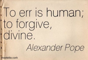 Aug 3 Quote of the Day: To Err is Human, To Forgive is Divine