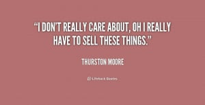 quote-Thurston-Moore-i-dont-really-care-about-oh-i-220619.png