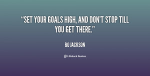 Related Pictures your goals high and don t stop till you get there bo ...