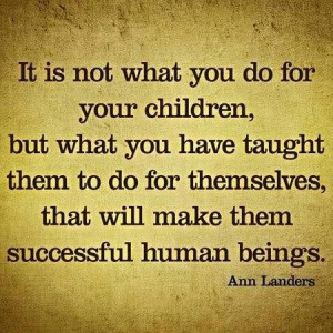 Teach your children to do things for themselves!!