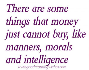 Nice Quotes : There are some things that money just cannot buy, like ...