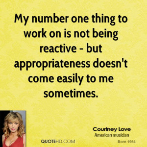 My number one thing to work on is not being reactive - but ...