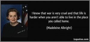 know that war is very cruel and that life is harder when you aren't ...