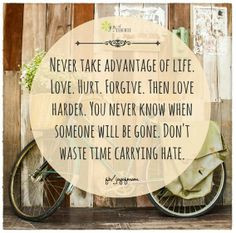 ... someone will be gone don t waste time carrying hate # quote # truth
