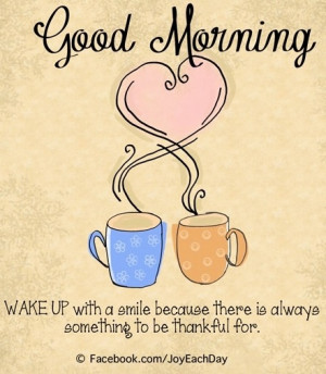 Good morning and be thankful quoteMornings Blessed, Glorious Mornings ...